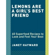 Lemons Are a Girl's Best Friend: 60 Superfood Recipes to Look and Feel Your Best