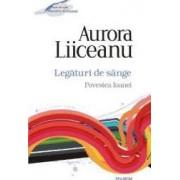 Legaturi de sange. Povestea Ioanei - Aurora Liiceanu