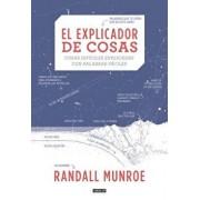El Explicador de Cosas: Cosas Difíciles Explicadas Con Palabras Fáciles / Thing Explainer: Complicated Stuff in Simple Words, Hardcover/Randall Munroe