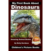 My First Book About Dinosaurs - Amazing Animal Books - Children's Picture Books, Paperback/John Davidson