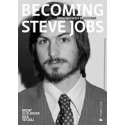 Becoming Steve Jobs. Din aventurier in vizionar/Brent Schlender, Rick Tetzeli