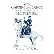 Carbine and Lance: The Story of Old Fort Sill, Paperback/Wilbur S. Nye