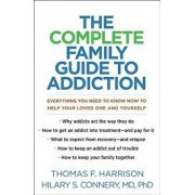 The Complete Family Guide to Addiction: Everything You Need to Know Now to Help Your Loved One and Yourself, Hardcover/Thomas F. Harrison