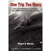 One Trip Too Many: A Pilot's Memoirs of 38 Months in Combat Over Laos and Vietnam