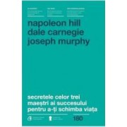 Secretele Celor Trei Maestri Ai Succesului Pentru A-Ti Schimba Viata - Napoleon Hill Dale Carnegie