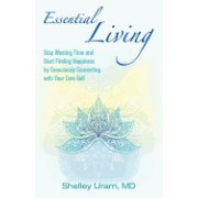 Essential Living: Stop Wasting Time and Start Finding Happiness by Consciously Connecting with Your Core Self