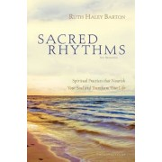 Sacred Rhythms Participant's Guide: Spiritual Practices That Nourish Your Soul and Transform Your Life, Paperback