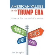 American Values in the Trump Era: A Battle for the Soul of America, Paperback/Jim Boeglin