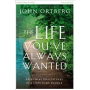 The Life You've Always Wanted Participant's Guide: Spiritual Disciplines for Ordinary People, Paperback/John Ortberg