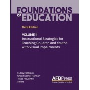 Foundations of Education: Volume II: Instructional Strategies for Teaching Children and Youths with Visual Impairments, Hardcover