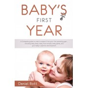 Baby's First Year: A Complete Guide on What to Expect From Your First Parenting Year - Including Baby Sleep, Baby Food Recipes, Baby Game, Paperback/Daniel Rott