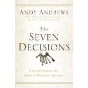 The Seven Decisions: Understanding the Keys to Personal Success, Hardcover