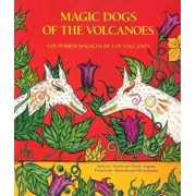 Los Perros Magicos de Los Volcanes = Magic Dogs of the Volcanoes, Paperback/Manlio Argueta