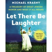 Let There Be Laughter: A Treasury of Great Jewish Humor and What It All Means, Hardcover