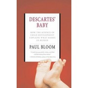 Descartes' Baby: How the Science of Child Development Explains What Makes Us Human, Paperback/Paul Bloom