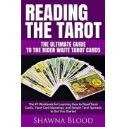 Reading the Tarot - The Ultimate Guide to the Rider Waite Tarot Cards: The #1 Workbook for Learning How to Read Tarot Cards, Tarot Card Meanings, and, Paperback/Shawna Blood