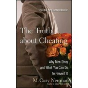 The Truth about Cheating: Why Men Stray and What You Can Do to Prevent It, Paperback/M. Gary Neuman