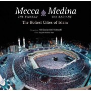 Mecca the Blessed, Medina the Radiant: The Holiest Cities of Islam, Hardcover/Seyyed Hossein Nasr