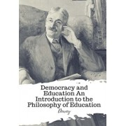 Democracy and Education An Introduction to the Philosophy of Education, Paperback/Dewey