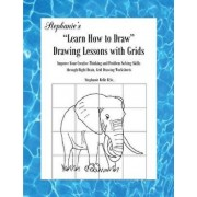 Stephanie's Learn How to Draw Drawing Lessons with Grids: Improve Your Creative Thinking and Problem Solving Skills Through Right Brain, Grid Drawing, Paperback/Stephanie Relfe