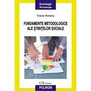 Fundamentele metodologice ale stiintelor sociale/Traian Rotariu