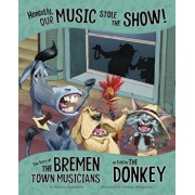 Honestly, Our Music Stole the Show!: The Story of the Bremen Town Musicians as Told by the Donkey, Paperback/Jessica Gunderson