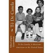 Té de Canela: A Mexican-American in the United States/Edna Campos Gravenhorst