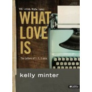 What Love Is - Bible Study Book: The Letters of 1, 2, 3 John, Paperback
