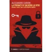 Alessandro Curioni La privacy vi salverà la vita. Internet, social, chat e altre mortali amenità ISBN:9788857538426