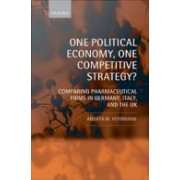 One Political Economy, One Competitive Strategy? - Comparing Pharmaceutical Firms in Germany, Italy, and the UK (9780199543434)