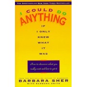 I Could Do Anything If I Only Knew What It Was: How to Discover What You Really Want and How to Get It, Paperback