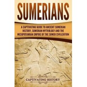 Sumerians: A Captivating Guide to Ancient Sumerian History, Sumerian Mythology and the Mesopotamian Empire of the Sumer Civilizat, Paperback/Captivating History
