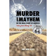 Murder and Mayhem on the Main Street of America: Tales from Bloody 66, Paperback/Jim Hinckley