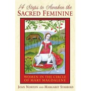 14 Steps to Awaken the Sacred Feminine: Women in the Circle of Mary Magdalene, Paperback/Joan Norton