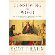 Consuming the Word: The New Testament and the Eucharist in the Early Church, Hardcover/Scott Hahn