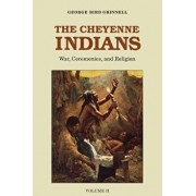 The Cheyenne Indians, Volume 2: War, Ceremonies, and Religion, Paperback/George Bird Grinnell