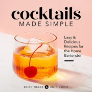 Cocktails Made Simple: Easy & Delicious Recipes for the Home Bartender, Paperback/Brian Weber