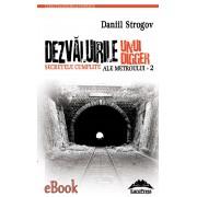 Dezvaluirile unui digger. Secretele cumplite ale Metroului - 2 (eBook)