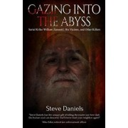 Gazing Into the Abyss: Serial Killer William Zamastil, the Victims, and Other Killers, Paperback/Steve Daniels