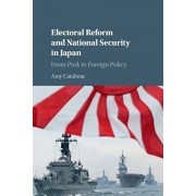 Electoral Reform and National Security in Japan. From Pork to Foreign Policy, Paperback/Amy Catalinac