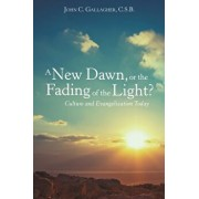 A New Dawn, or the Fading of the Light? Culture and Evangelization Today, Paperback/John C. Gallagher C. S. B.
