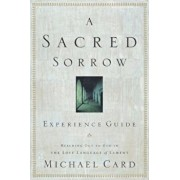 A Sacred Sorrow: Reaching Out to God in the Lost Language of Lament; Experience Guide, Paperback/Michael Card