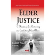Elder Justice - A Roadmap for Preventing and Combating Elder Abuse (Pond Emilia)(Cartonat) (9781634634366)