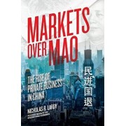 Markets Over Mao: The Rise of Private Business in China, Paperback/Nicholas Lardy