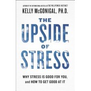 The Upside of Stress: Why Stress Is Good for You, and How to Get Good at It, Paperback