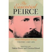 The Essential Peirce, Volume 1: Selected Philosophical Writingsa (1867a1893), Paperback/Edited by Nathan Houser and Christian Kl