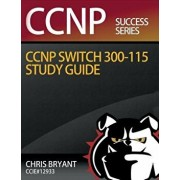Chris Bryant's CCNP Switch 300-115 Study Guide, Paperback/Chris Bryant