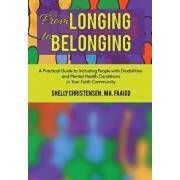 From Longing to Belonging: A Practical Guide to Including People with Disabilities and Mental Health Conditions in Your Faith Community, Paperback/Shelly Christensen