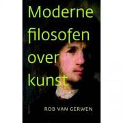 Moderne filosofen over kunst - Rob van Gerwen