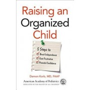 Raising an Organized Child: 5 Steps to Boost Independence, Ease Frustration, and Promote Confidence, Paperback/Damon Korb MD Faap